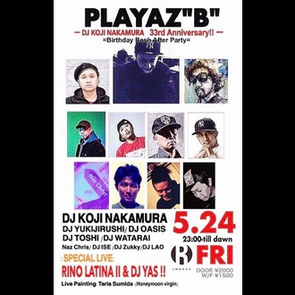 "PLAYAZ""B"" --DJ KOJI NAKAMURA  33rd Anniversary- ""Birthday Bash After Party"""