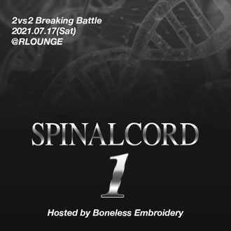 SPINAL CORD:I Hosted by Boneless Embroidery 2v2 Breaking Battle