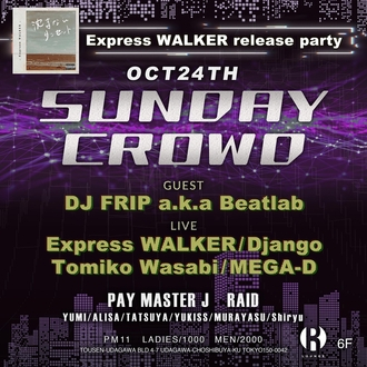 SUNDAY CROWD -Express WALKER release party-